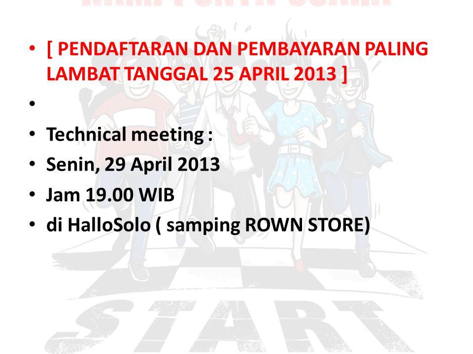 [ PENDAFTARAN DAN PEMBAYARAN PALING LAMBAT TANGGAL 25 APRIL 2013 ] Technical meeting : Senin, 29 April 2013 Jam 19.00 WIB di HalloSolo ( samping ROWN