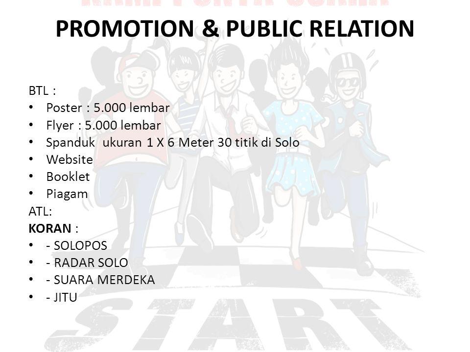 PROMOTION & PUBLIC RELATION BTL : Poster : 5.000 lembar Flyer : 5.000 lembar Spanduk ukuran 1 X 6 Meter 30 titik di Solo Website Booklet Piagam ATL: K