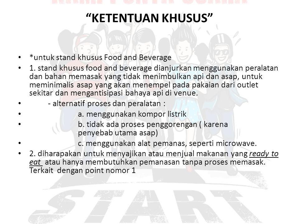 """""""KETENTUAN KHUSUS"""" *untuk stand khusus Food and Beverage 1. stand khusus food and beverage dianjurkan menggunakan peralatan dan bahan memasak yang tid"""