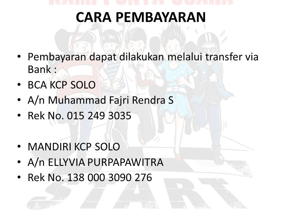 CARA PEMBAYARAN Pembayaran dapat dilakukan melalui transfer via Bank : BCA KCP SOLO A/n Muhammad Fajri Rendra S Rek No. 015 249 3035 MANDIRI KCP SOLO