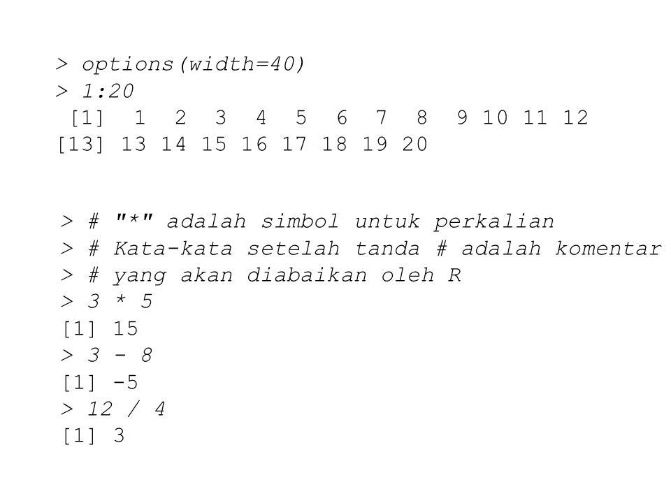 > options(width=40) > 1:20 [1] 1 2 3 4 5 6 7 8 9 10 11 12 [13] 13 14 15 16 17 18 19 20 > #