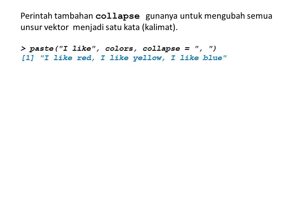 Perintah tambahan collapse gunanya untuk mengubah semua unsur vektor menjadi satu kata (kalimat). > paste(