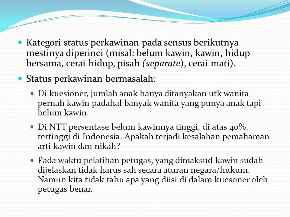 Kategori status perkawinan pada sensus berikutnya mestinya diperinci (misal: belum kawin, kawin, hidup bersama, cerai hidup, pisah (separate), cerai m