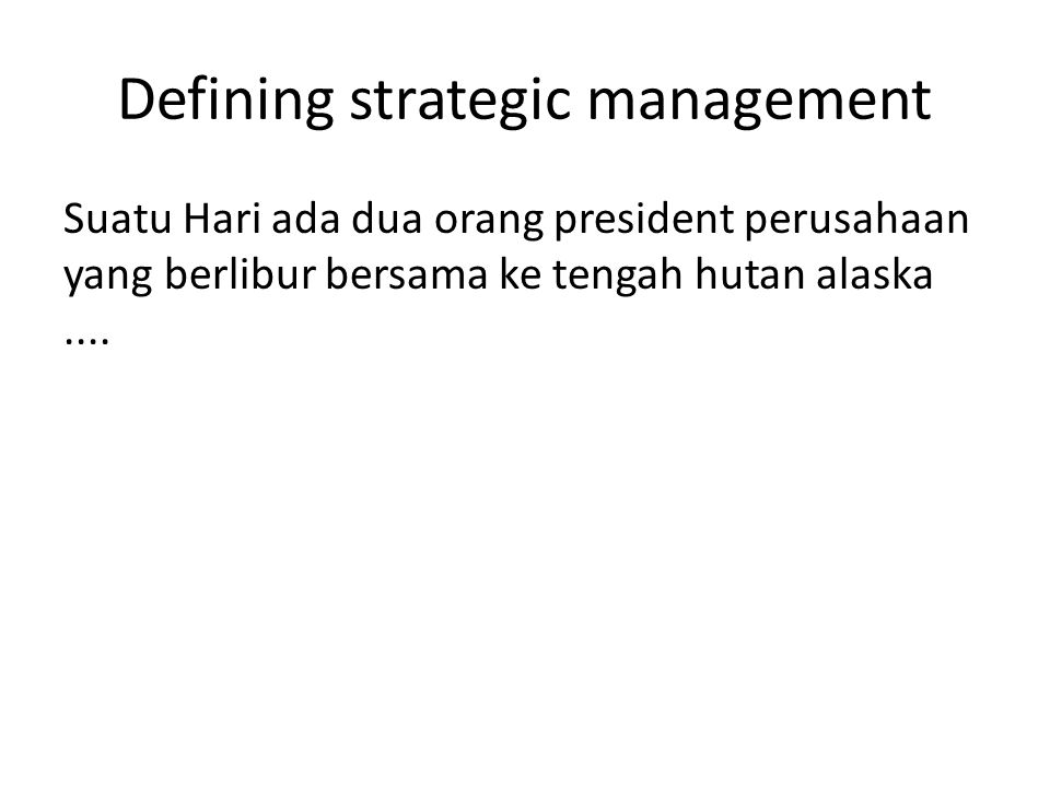 Strategic management Strategic management is an art and science of formulating, implementing and evaluating cross functional decisions (dalam kelas kita, kita batasi dengan marketing, finance / accounting, opration and MIS) that enable an organization to achieve its objectives.