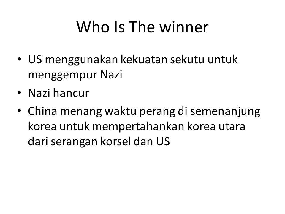 Who Is The winner US menggunakan kekuatan sekutu untuk menggempur Nazi Nazi hancur China menang waktu perang di semenanjung korea untuk mempertahankan korea utara dari serangan korsel dan US