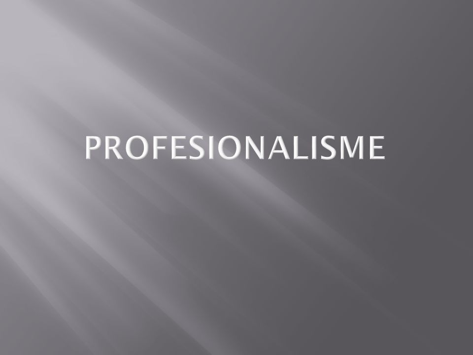 Dunia menuntut profesionalisme Nilai yang perlu ditingkatkan adalah profesionalisme dalam bermasyarakat, berorganisasi.