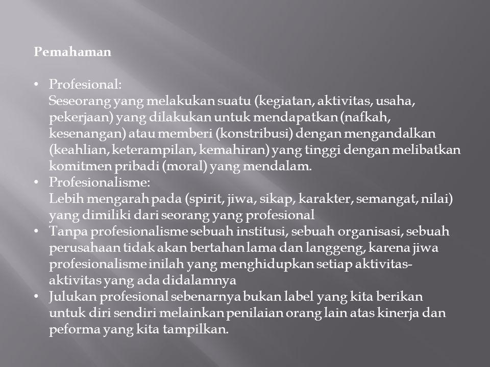 Pemahaman Profesional: Seseorang yang melakukan suatu (kegiatan, aktivitas, usaha, pekerjaan) yang dilakukan untuk mendapatkan (nafkah, kesenangan) at