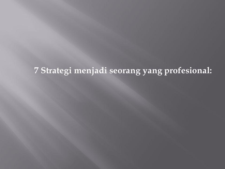 7 Strategi menjadi seorang yang profesional: