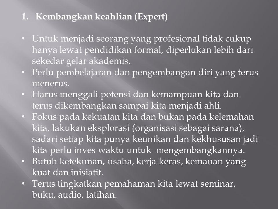 1.Kembangkan keahlian (Expert) Untuk menjadi seorang yang profesional tidak cukup hanya lewat pendidikan formal, diperlukan lebih dari sekedar gelar a