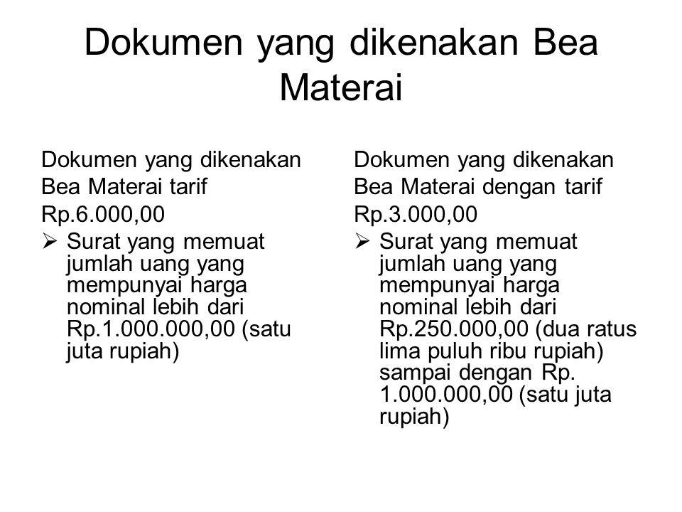 Dokumen yang dikenakan Bea Materai Dokumen yang dikenakan Bea Materai tarif Rp.6.000,00  Surat yang memuat jumlah uang yang mempunyai harga nominal l