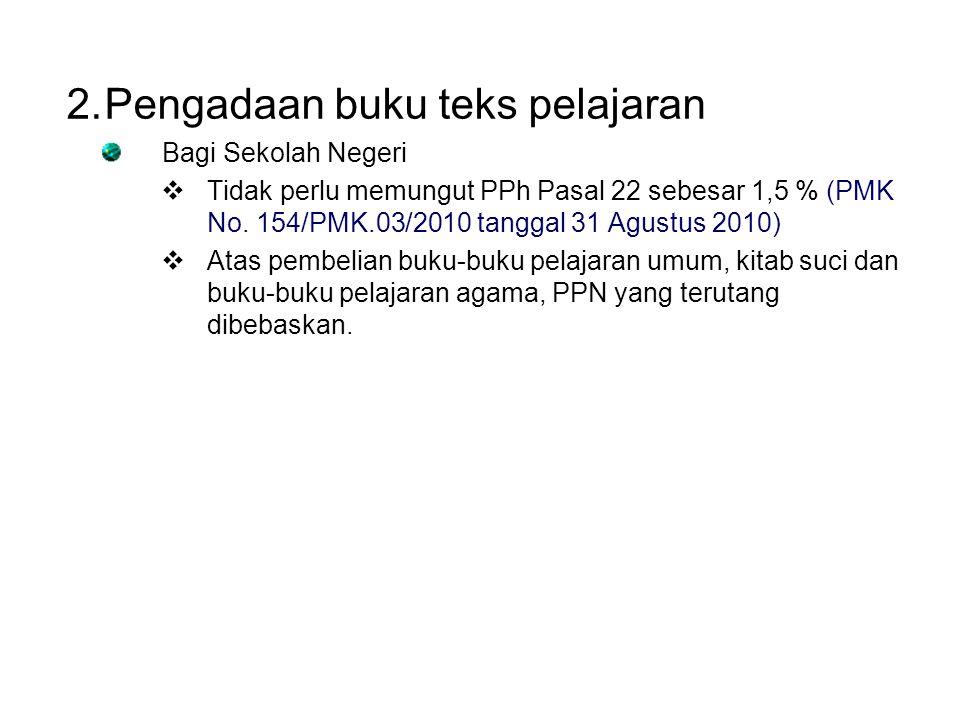 2.Pengadaan buku teks pelajaran Bagi Sekolah Negeri  Tidak perlu memungut PPh Pasal 22 sebesar 1,5 % (PMK No. 154/PMK.03/2010 tanggal 31 Agustus 2010