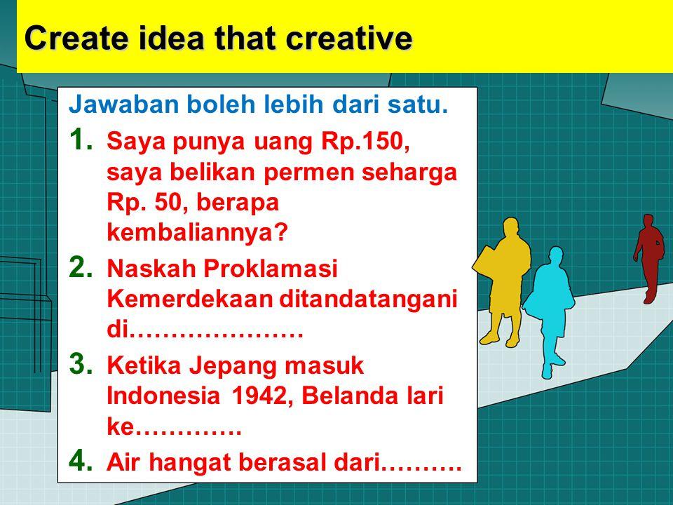 Create idea that creative Jawaban boleh lebih dari satu. 1. Saya punya uang Rp.150, saya belikan permen seharga Rp. 50, berapa kembaliannya? 2. Naskah