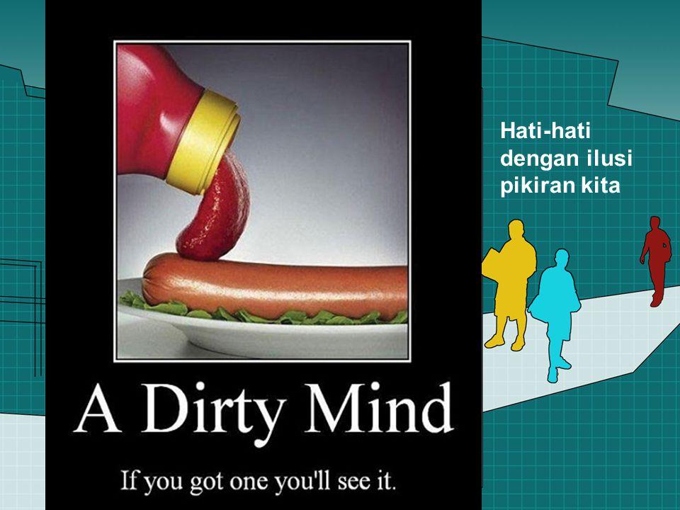 Hati-hati dengan ilusi pikiran kita