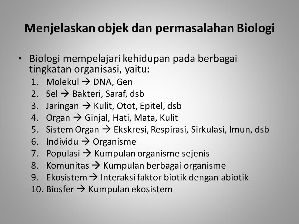 Menjelaskan objek dan permasalahan Biologi Biologi mempelajari kehidupan pada berbagai tingkatan organisasi, yaitu: 1.Molekul  DNA, Gen 2.Sel  Bakte