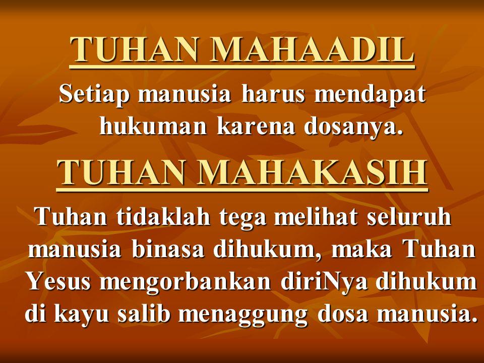 TUHAN MAHAADIL Setiap manusia harus mendapat hukuman karena dosanya.