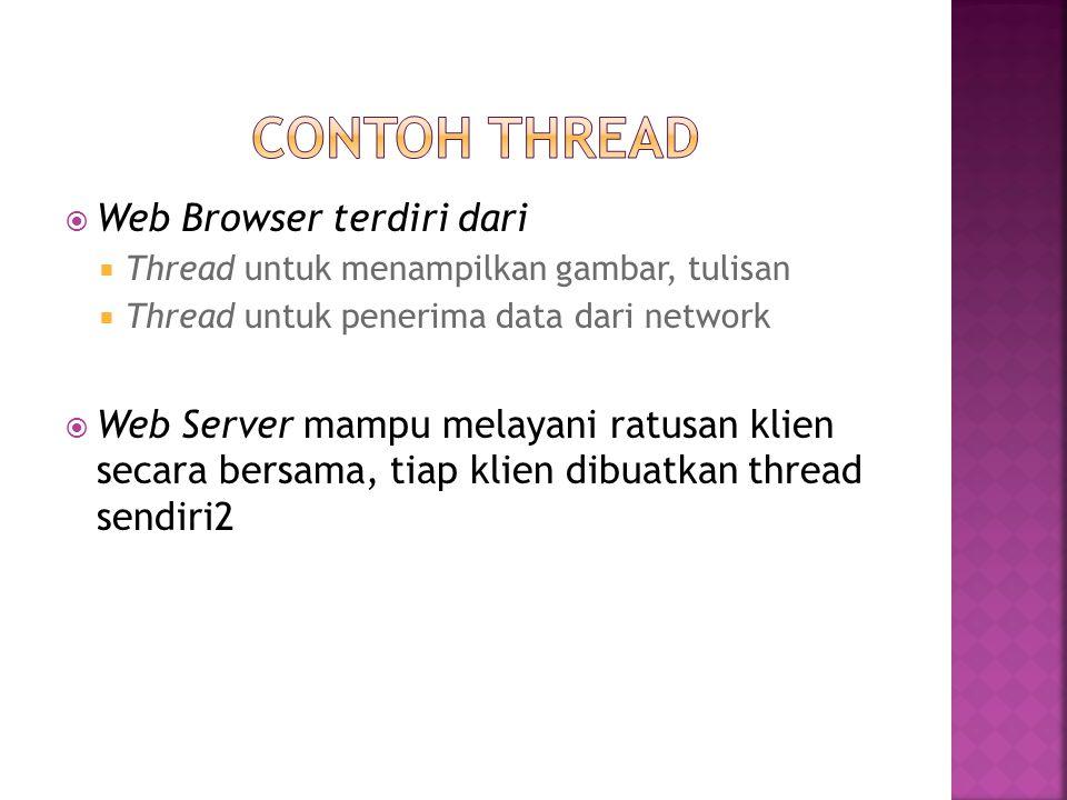  Web Browser terdiri dari  Thread untuk menampilkan gambar, tulisan  Thread untuk penerima data dari network  Web Server mampu melayani ratusan kl