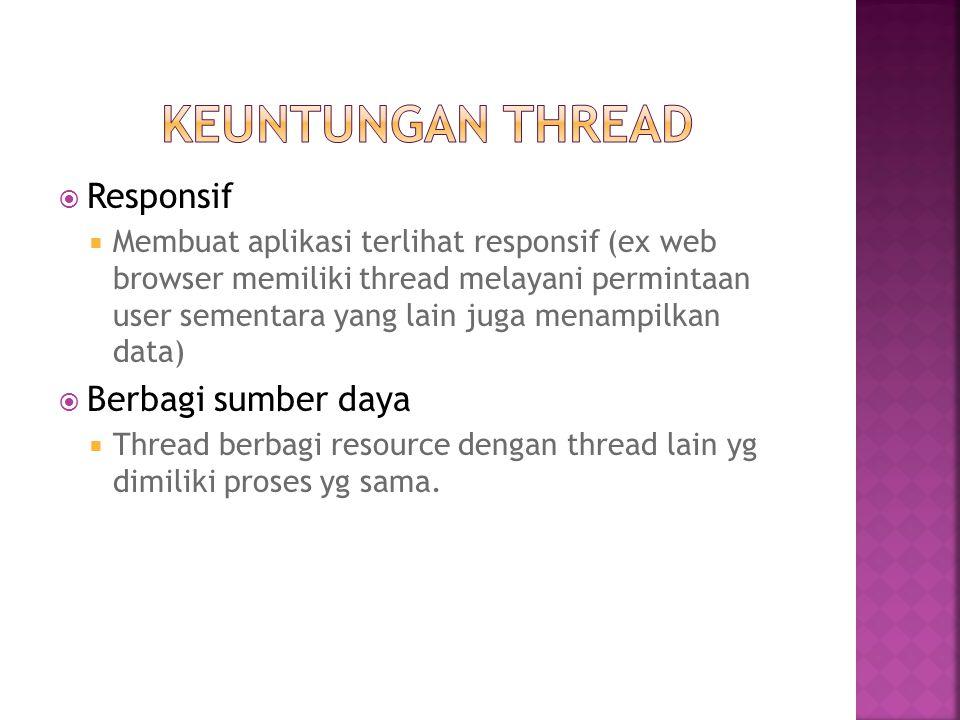  Responsif  Membuat aplikasi terlihat responsif (ex web browser memiliki thread melayani permintaan user sementara yang lain juga menampilkan data)