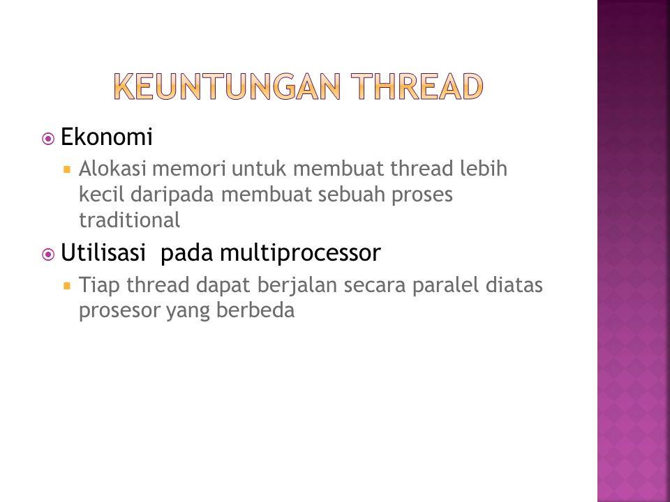  Ekonomi  Alokasi memori untuk membuat thread lebih kecil daripada membuat sebuah proses traditional  Utilisasi pada multiprocessor  Tiap thread d