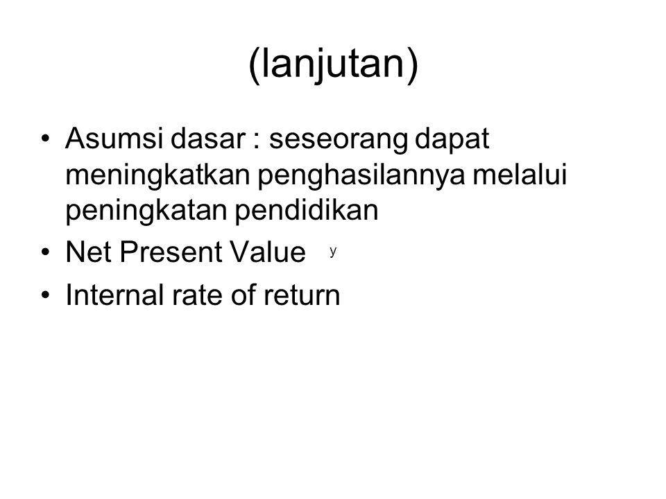 (lanjutan) Asumsi dasar : seseorang dapat meningkatkan penghasilannya melalui peningkatan pendidikan Net Present Value Internal rate of return y