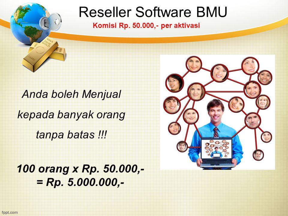 Reseller Software BMU Komisi Rp. 50.000,- per aktivasi Anda boleh Menjual kepada banyak orang tanpa batas !!! 100 orang x Rp. 50.000,- = Rp. 5.000.000