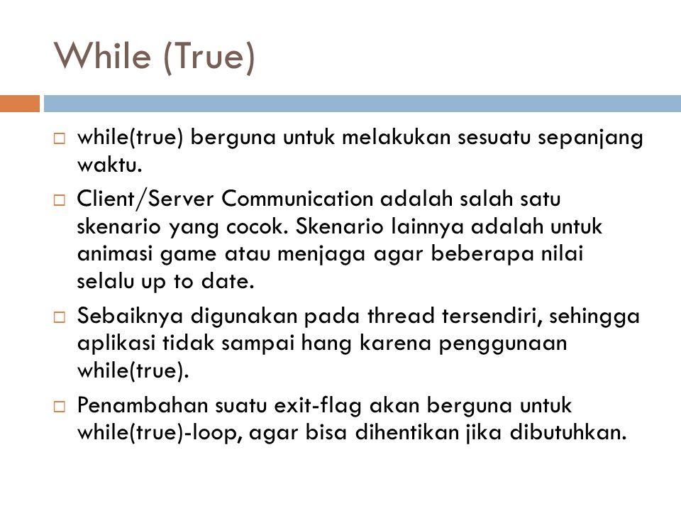 While (True)  while(true) berguna untuk melakukan sesuatu sepanjang waktu.  Client/Server Communication adalah salah satu skenario yang cocok. Skena