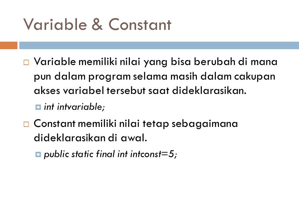 Variable & Constant  Variable memiliki nilai yang bisa berubah di mana pun dalam program selama masih dalam cakupan akses variabel tersebut saat dideklarasikan.