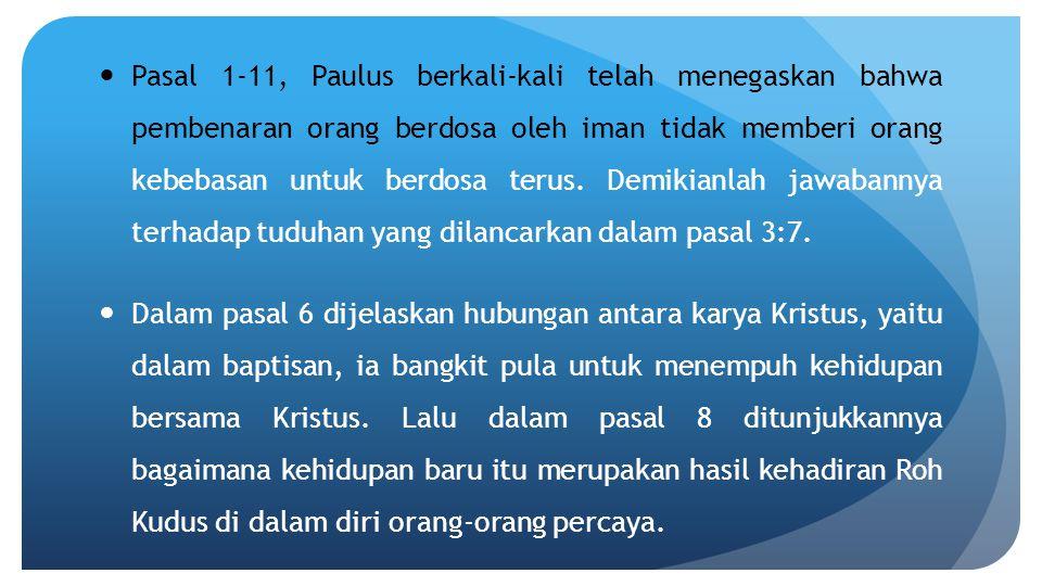 Pasal 1-11, Paulus berkali-kali telah menegaskan bahwa pembenaran orang berdosa oleh iman tidak memberi orang kebebasan untuk berdosa terus. Demikianl