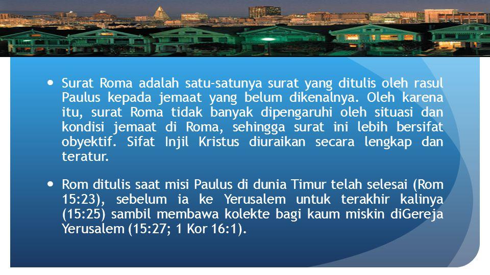 Surat Roma adalah satu-satunya surat yang ditulis oleh rasul Paulus kepada jemaat yang belum dikenalnya. Oleh karena itu, surat Roma tidak banyak dipe