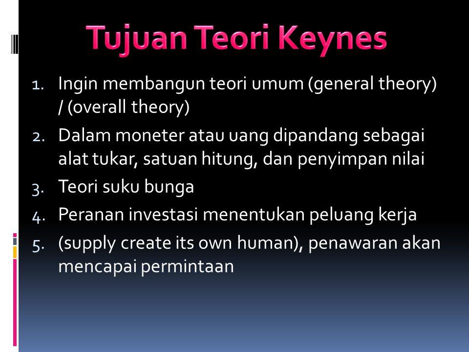 1.Ingin membangun teori umum (general theory) / (overall theory) 2.