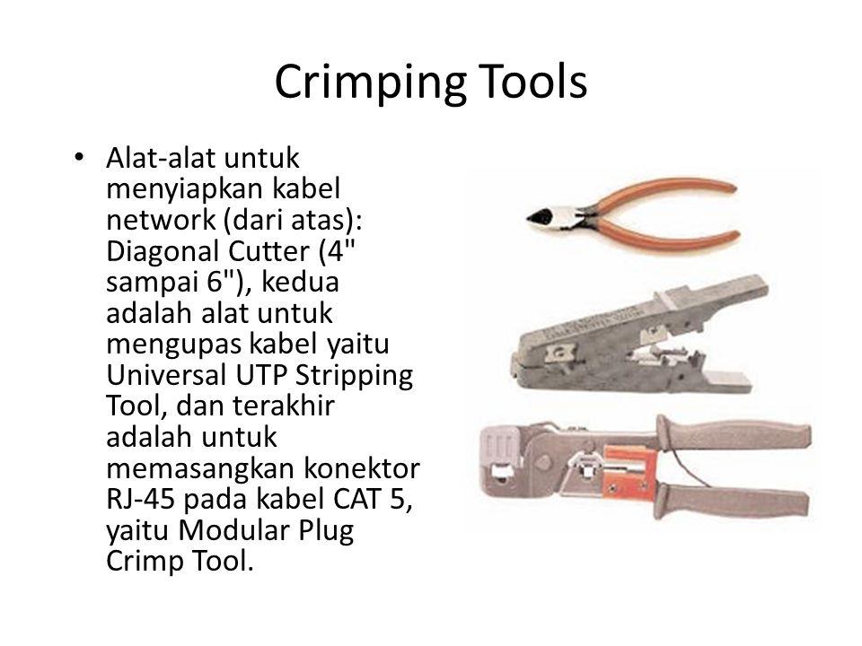 Crimping Tools Alat-alat untuk menyiapkan kabel network (dari atas): Diagonal Cutter (4 sampai 6 ), kedua adalah alat untuk mengupas kabel yaitu Universal UTP Stripping Tool, dan terakhir adalah untuk memasangkan konektor RJ-45 pada kabel CAT 5, yaitu Modular Plug Crimp Tool.