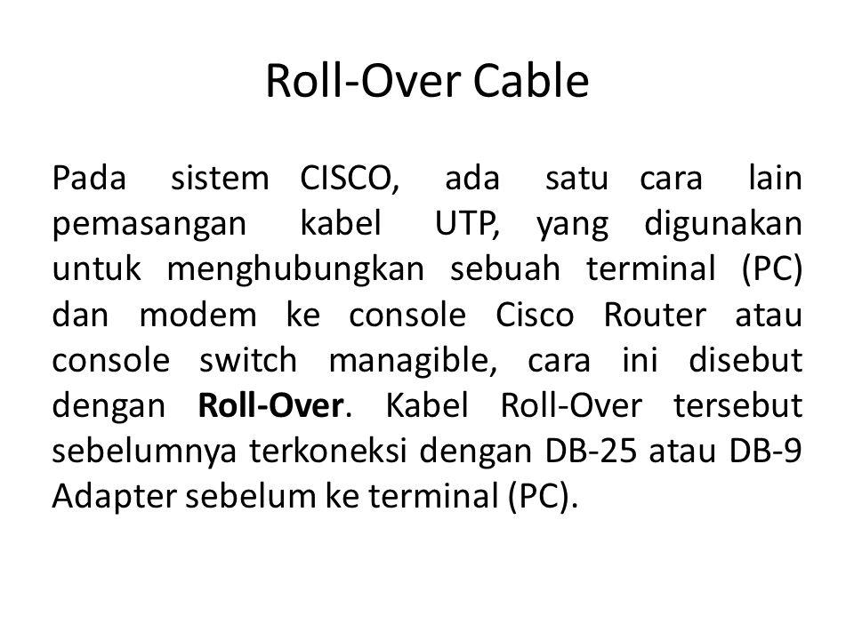 Roll-Over Cable Pada sistem CISCO, ada satu cara lain pemasangan kabel UTP, yang digunakan untuk menghubungkan sebuah terminal (PC) dan modem ke conso