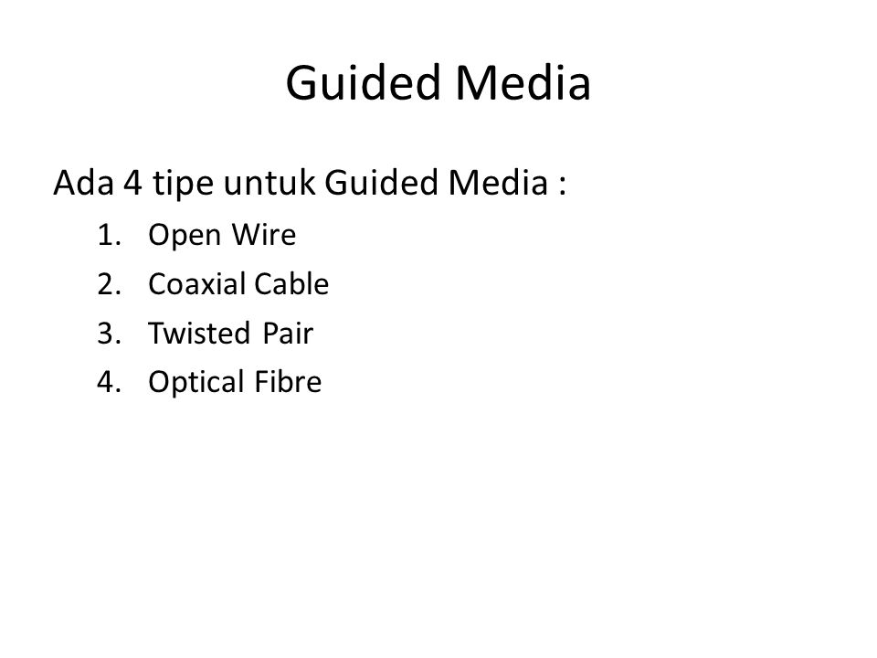 Guided Media Ada 4 tipe untuk Guided Media : 1.Open Wire 2.Coaxial Cable 3.Twisted Pair 4.Optical Fibre