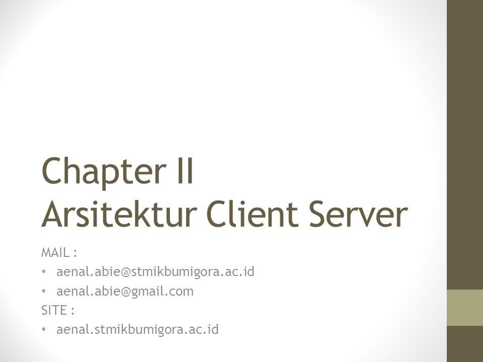 Chapter II Arsitektur Client Server MAIL : aenal.abie@stmikbumigora.ac.id aenal.abie@gmail.com SITE : aenal.stmikbumigora.ac.id