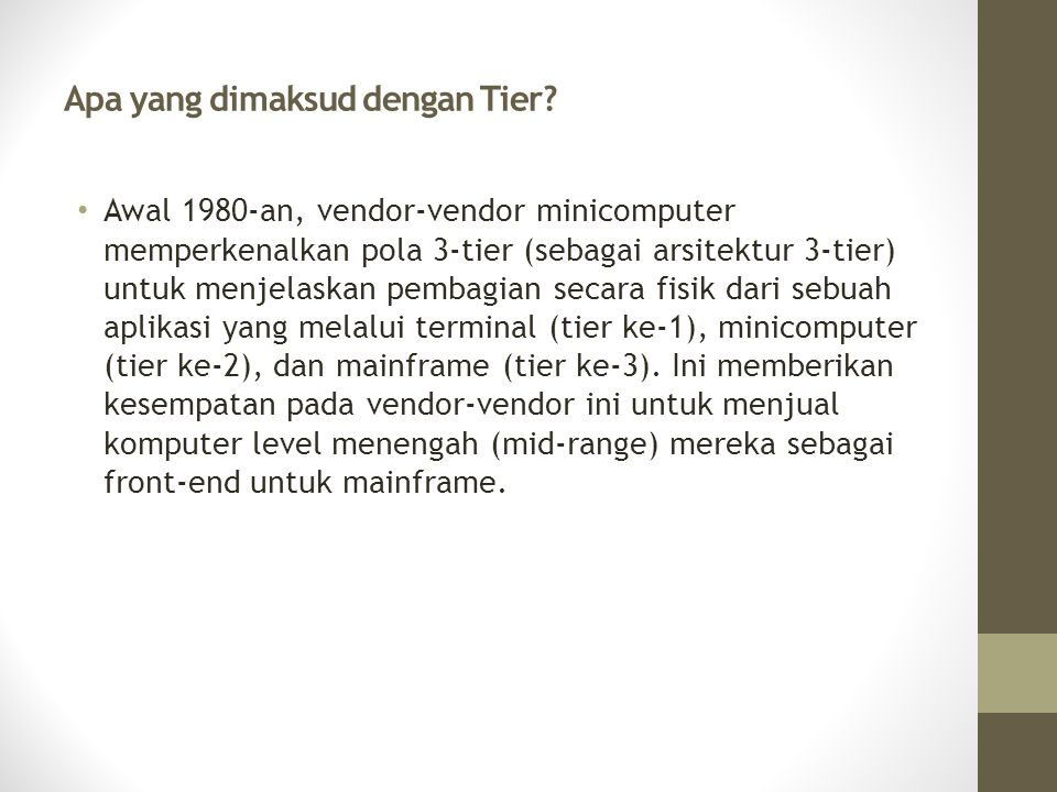 Apa yang dimaksud dengan Tier? Awal 1980-an, vendor-vendor minicomputer memperkenalkan pola 3-tier (sebagai arsitektur 3-tier) untuk menjelaskan pemba