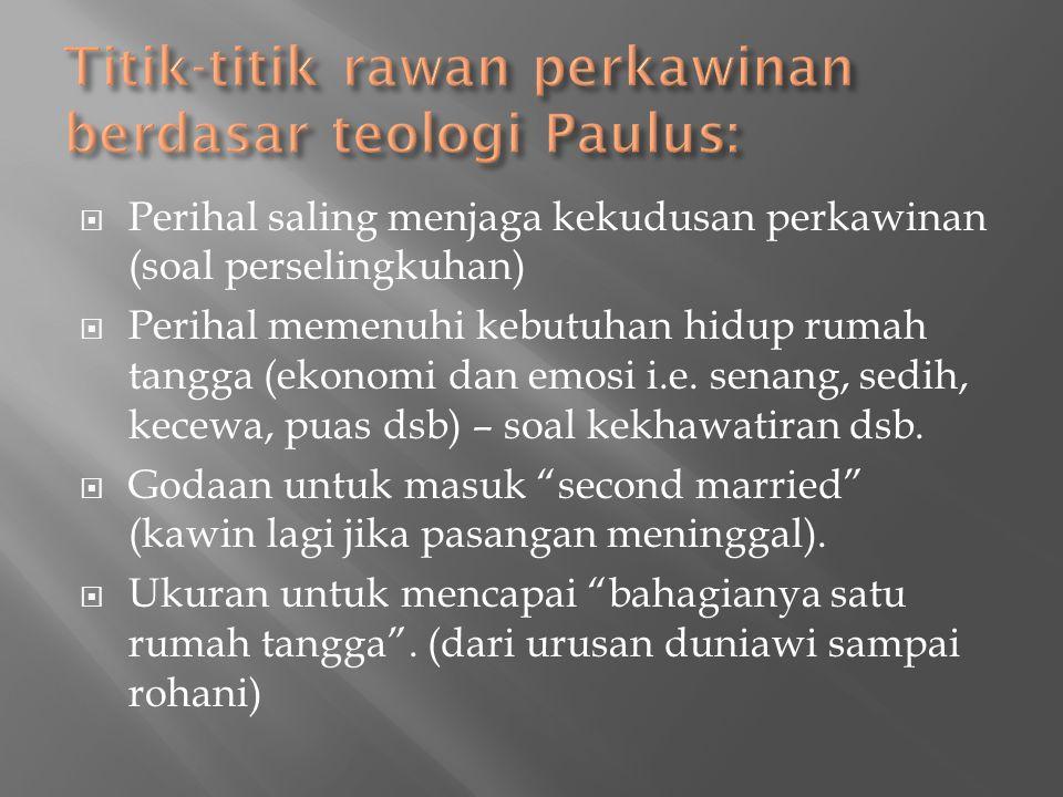 Perihal saling menjaga kekudusan perkawinan (soal perselingkuhan)  Perihal memenuhi kebutuhan hidup rumah tangga (ekonomi dan emosi i.e. senang, se