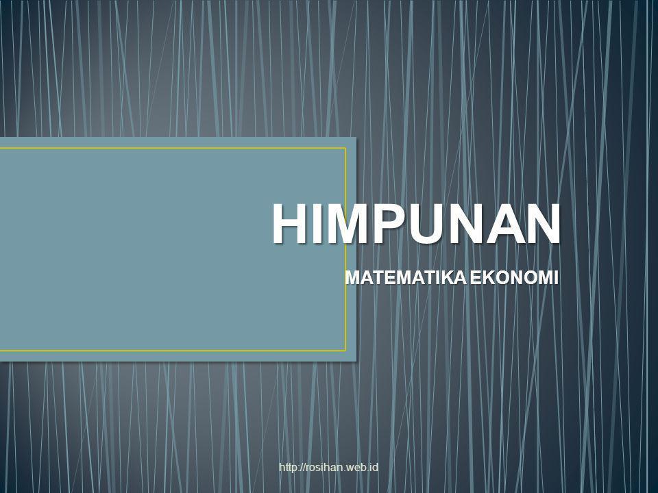 HIMPUNAN MATEMATIKA EKONOMI http://rosihan.web.id