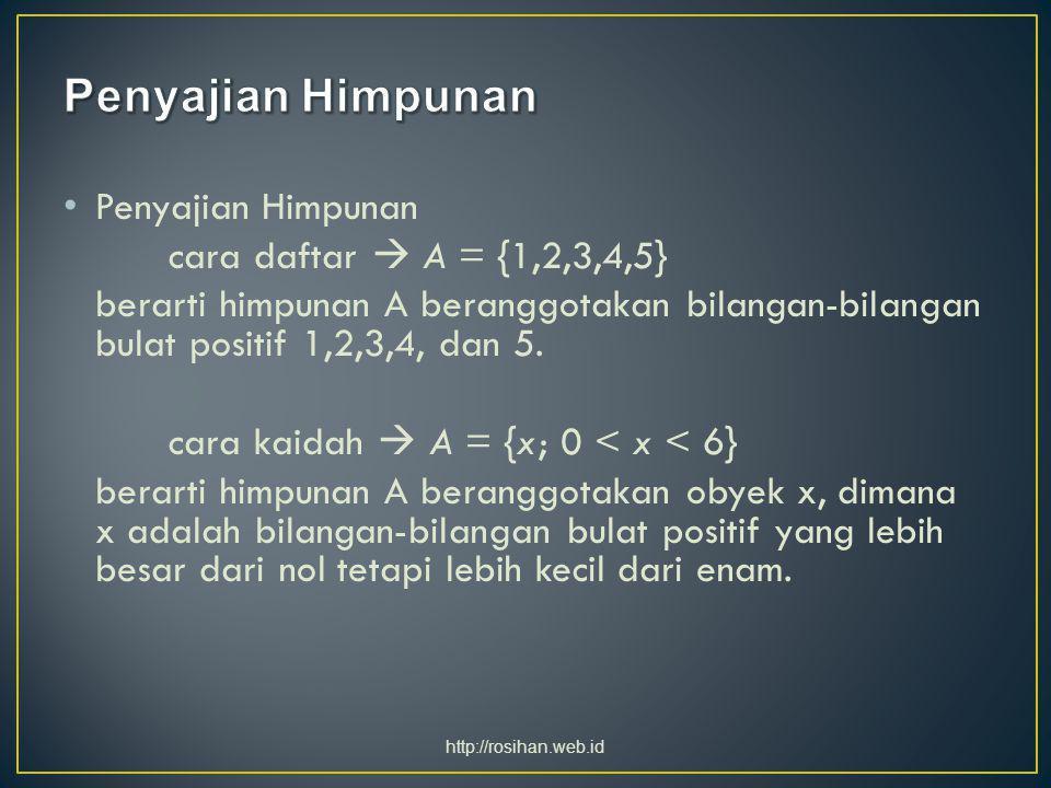 Penyajian Himpunan cara daftar  A = {1,2,3,4,5} berarti himpunan A beranggotakan bilangan-bilangan bulat positif 1,2,3,4, dan 5. cara kaidah  A = {x