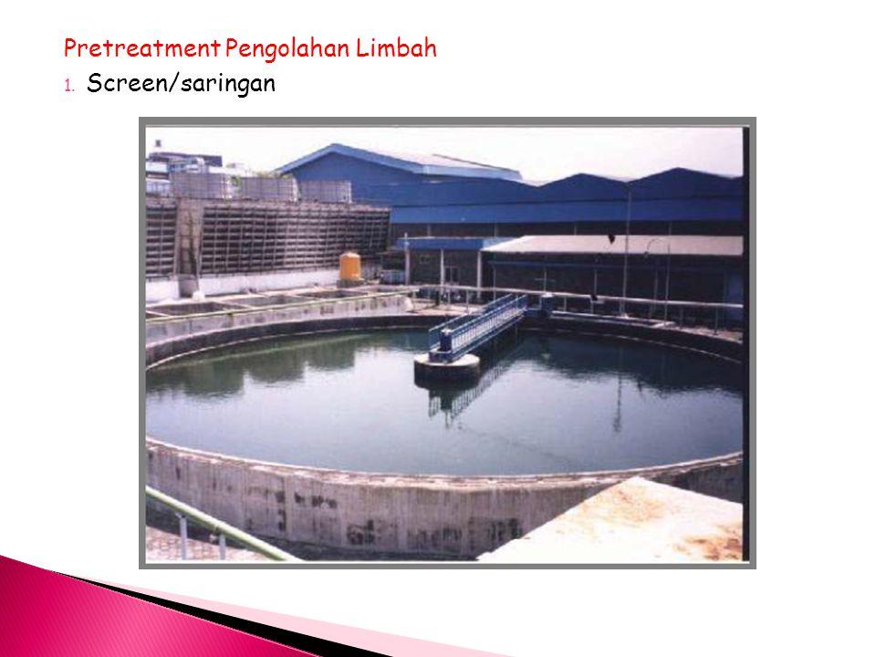Pretreatment Pengolahan Limbah 1. Screen/saringan