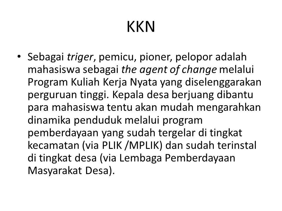 KKN Sebagai triger, pemicu, pioner, pelopor adalah mahasiswa sebagai the agent of change melalui Program Kuliah Kerja Nyata yang diselenggarakan pergu