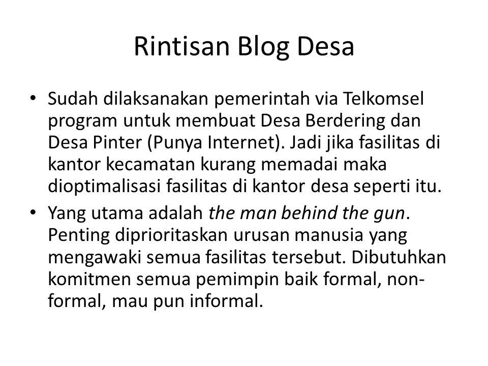 Rintisan Blog Desa Sudah dilaksanakan pemerintah via Telkomsel program untuk membuat Desa Berdering dan Desa Pinter (Punya Internet). Jadi jika fasili