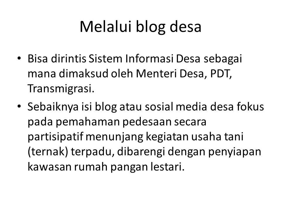 Melalui blog desa Bisa dirintis Sistem Informasi Desa sebagai mana dimaksud oleh Menteri Desa, PDT, Transmigrasi. Sebaiknya isi blog atau sosial media