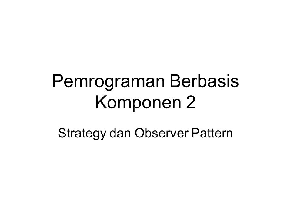 Pemrograman Berbasis Komponen 2 Strategy dan Observer Pattern