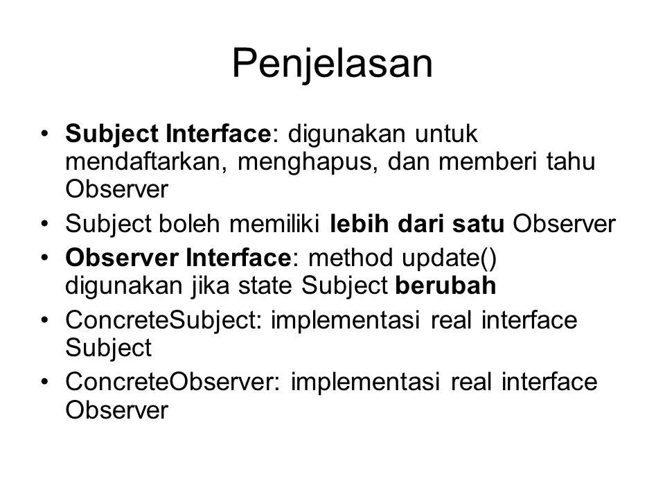 Penjelasan Subject Interface: digunakan untuk mendaftarkan, menghapus, dan memberi tahu Observer Subject boleh memiliki lebih dari satu Observer Obser