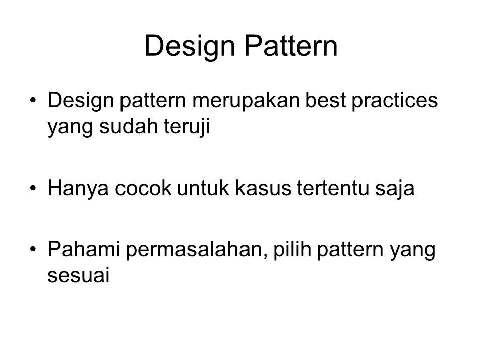 Design Pattern Design pattern merupakan best practices yang sudah teruji Hanya cocok untuk kasus tertentu saja Pahami permasalahan, pilih pattern yang
