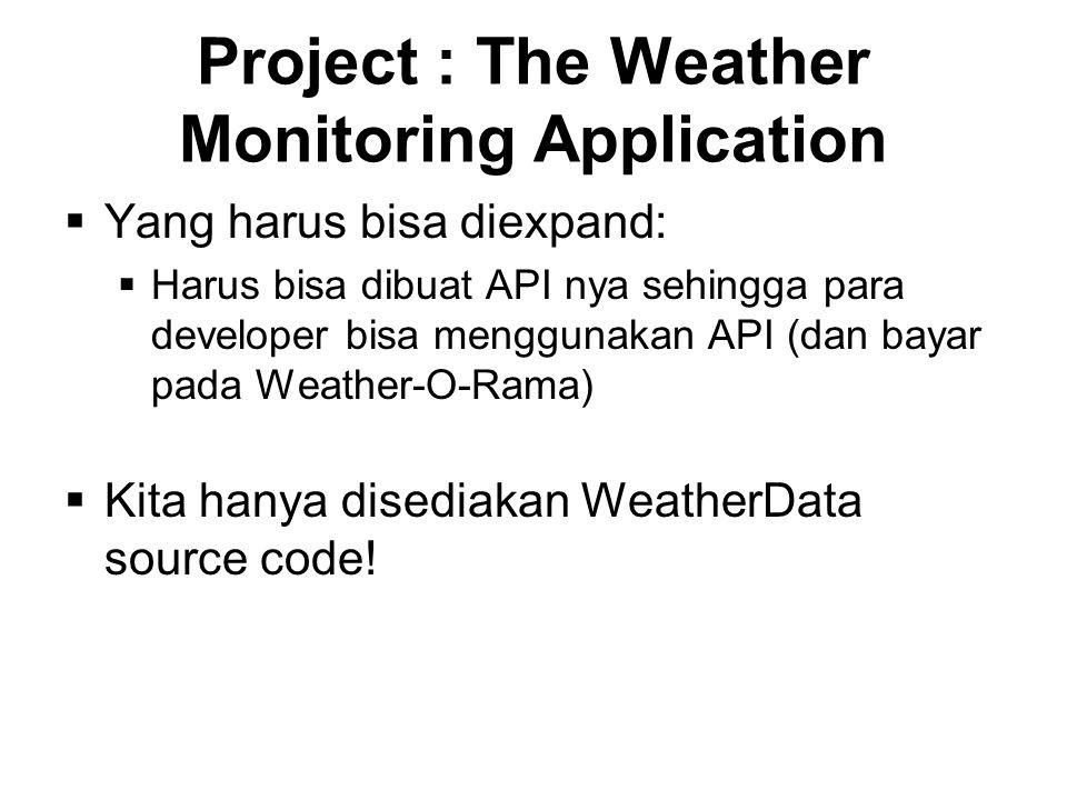 Project : The Weather Monitoring Application  Yang harus bisa diexpand:  Harus bisa dibuat API nya sehingga para developer bisa menggunakan API (dan