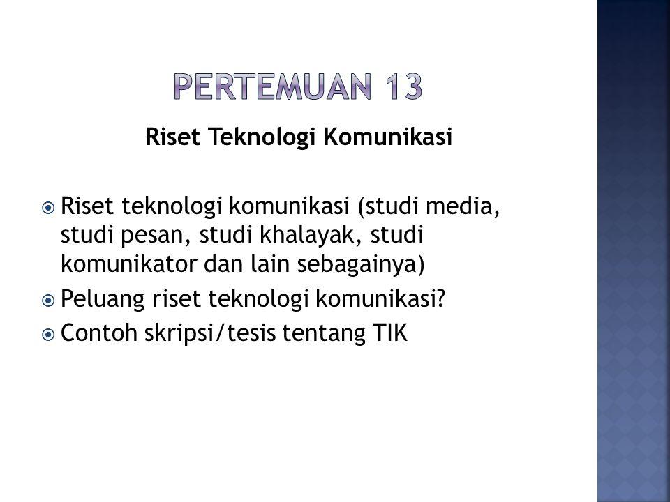 Riset Teknologi Komunikasi  Riset teknologi komunikasi (studi media, studi pesan, studi khalayak, studi komunikator dan lain sebagainya)  Peluang ri