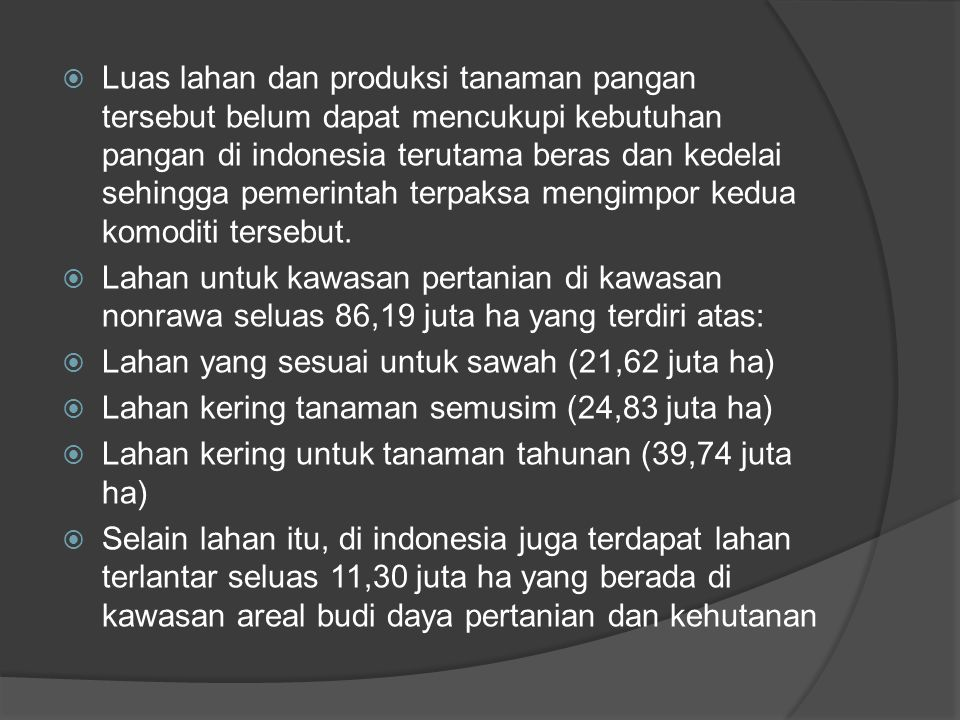  Luas lahan dan produksi tanaman pangan tersebut belum dapat mencukupi kebutuhan pangan di indonesia terutama beras dan kedelai sehingga pemerintah t