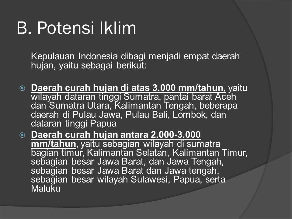 B. Potensi Iklim Kepulauan Indonesia dibagi menjadi empat daerah hujan, yaitu sebagai berikut:  Daerah curah hujan di atas 3.000 mm/tahun, yaitu wila