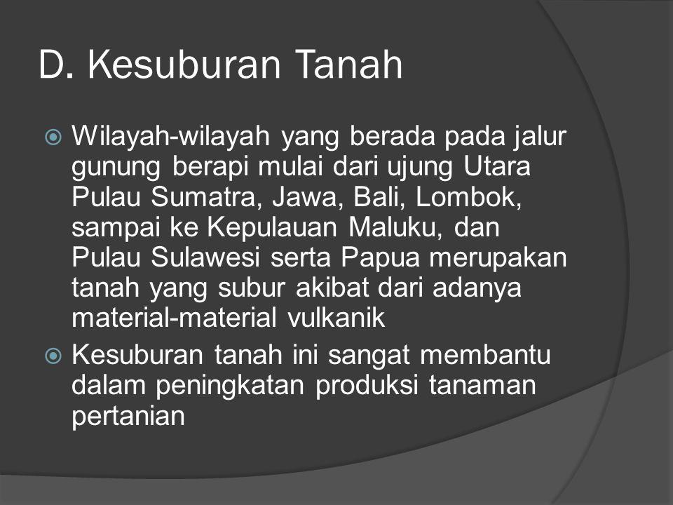 D. Kesuburan Tanah  Wilayah-wilayah yang berada pada jalur gunung berapi mulai dari ujung Utara Pulau Sumatra, Jawa, Bali, Lombok, sampai ke Kepulaua