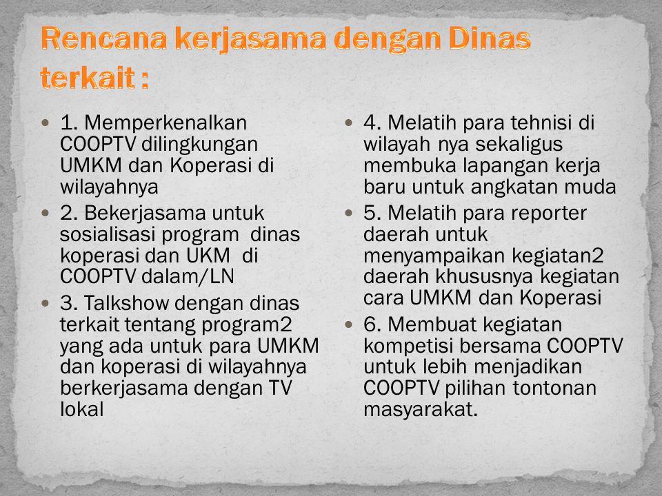 1. Memperkenalkan COOPTV dilingkungan UMKM dan Koperasi di wilayahnya 2. Bekerjasama untuk sosialisasi program dinas koperasi dan UKM di COOPTV dalam/